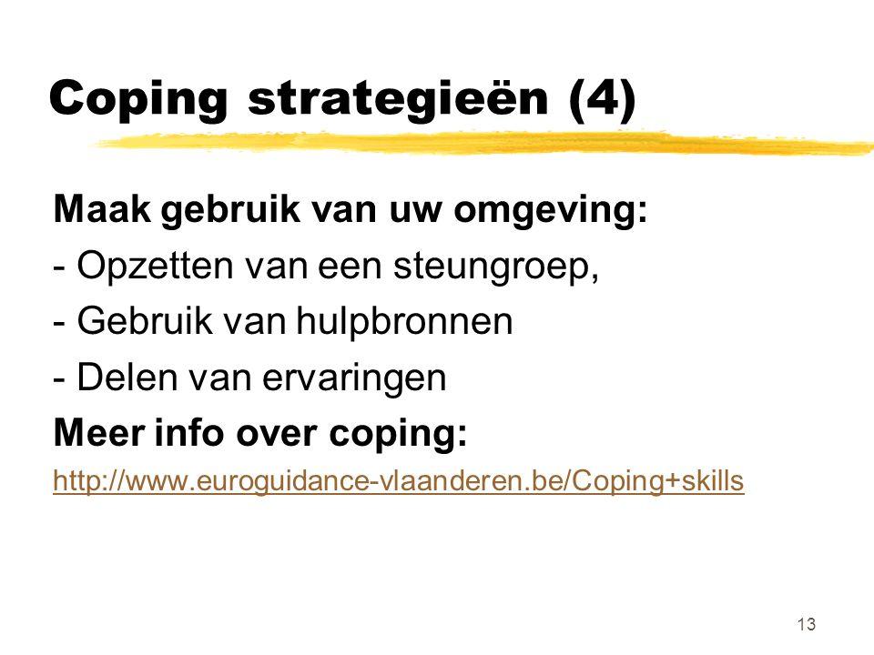 Coping strategieën (4) Maak gebruik van uw omgeving: - Opzetten van een steungroep, - Gebruik van hulpbronnen - Delen van ervaringen Meer info over co