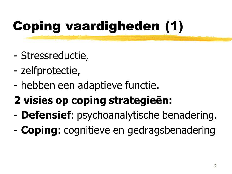 Coping vaardigheden (1) - Stressreductie, - zelfprotectie, - hebben een adaptieve functie. 2 visies op coping strategieën: - Defensief: psychoanalytis