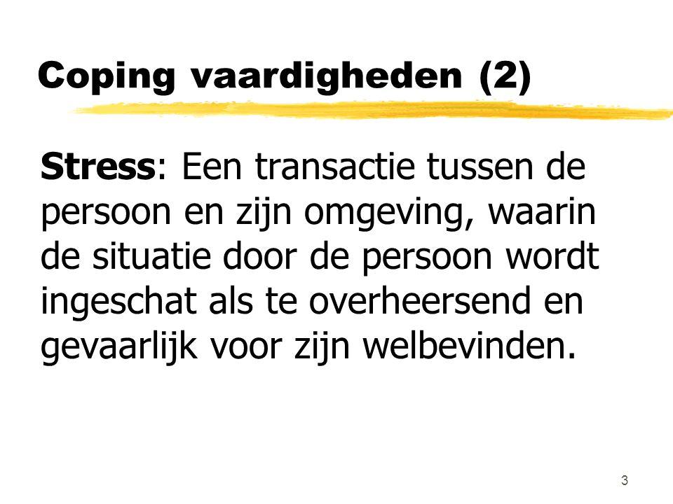 Coping vaardigheden (2) Stress: Een transactie tussen de persoon en zijn omgeving, waarin de situatie door de persoon wordt ingeschat als te overheers
