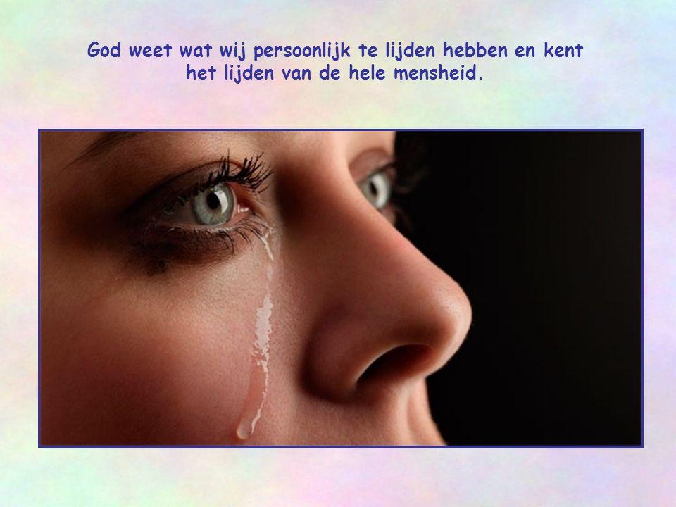 God weet wat wij persoonlijk te lijden hebben en kent het lijden van de hele mensheid.