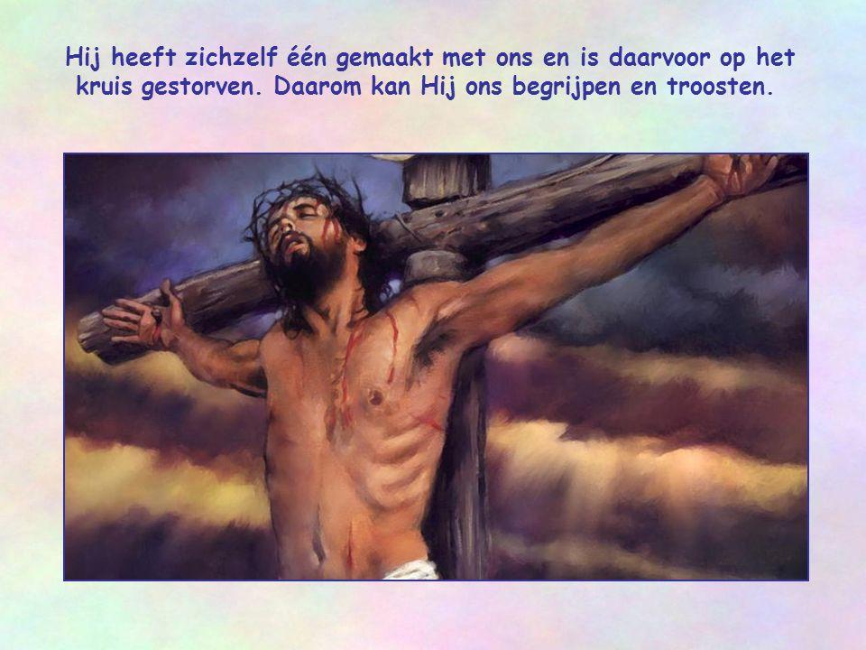 Hij heeft zichzelf één gemaakt met ons en is daarvoor op het kruis gestorven.