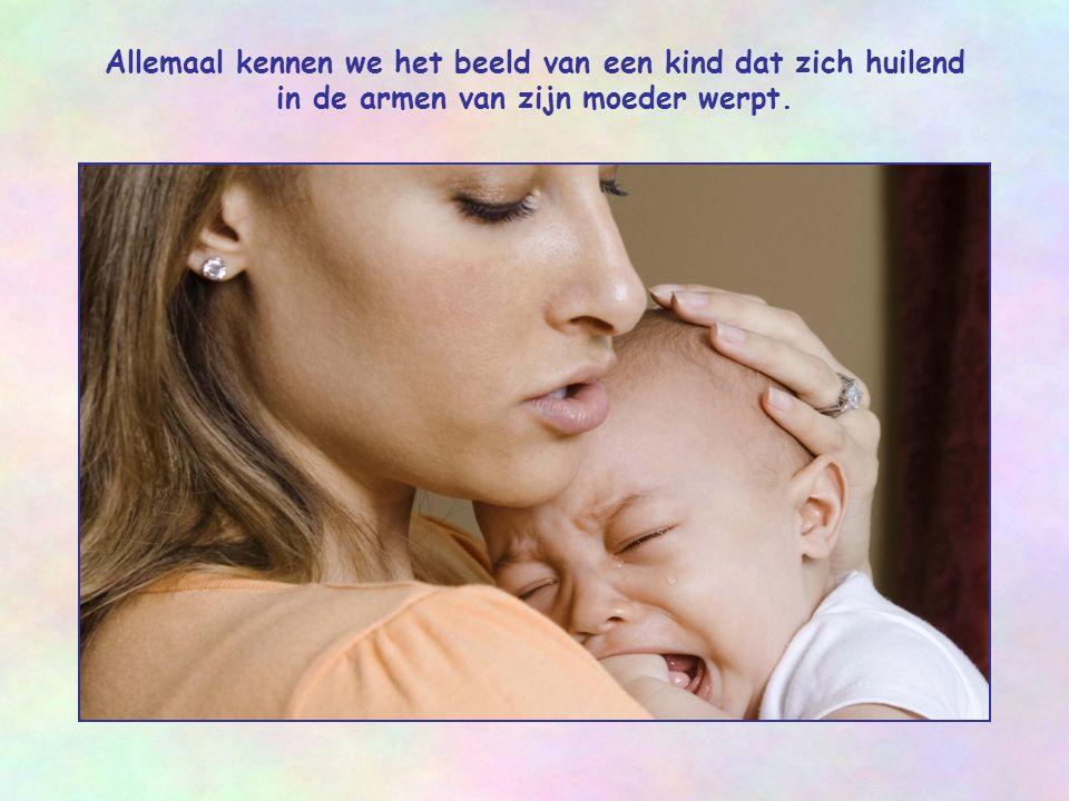 Allemaal kennen we het beeld van een kind dat zich huilend in de armen van zijn moeder werpt.