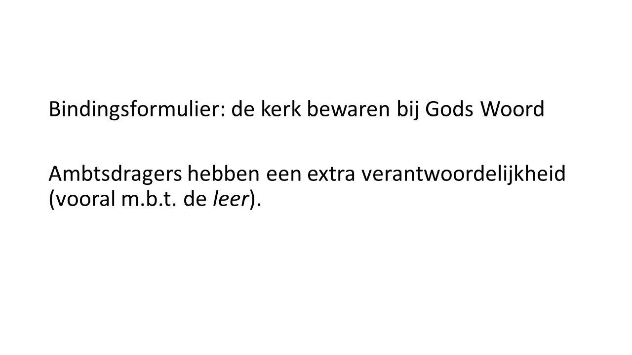 Bindingsformulier: de kerk bewaren bij Gods Woord Ambtsdragers hebben een extra verantwoordelijkheid (vooral m.b.t.