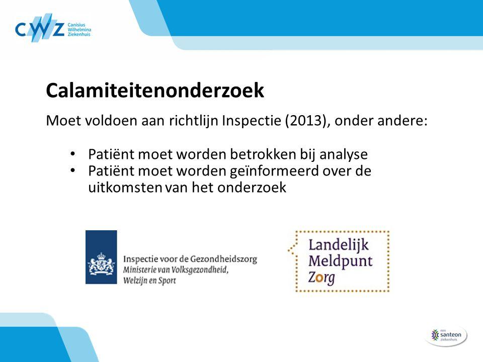 Calamiteitenonderzoek Moet voldoen aan richtlijn Inspectie (2013), onder andere: Patiënt moet worden betrokken bij analyse Patiënt moet worden geïnfor