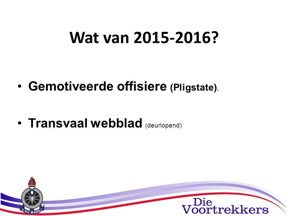 Wat van 2015-2016? Gemotiveerde offisiere (Pligstate). Transvaal webblad (deurlopend)