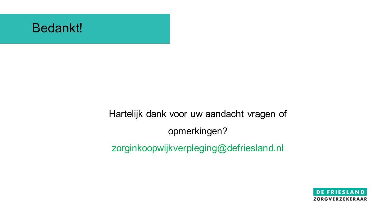 Hartelijk dank voor uw aandacht vragen of opmerkingen? zorginkoopwijkverpleging@defriesland.nl Bedankt!