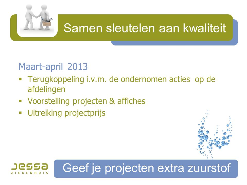 Samen sleutelen aan kwaliteit Geef je projecten extra zuurstof Maart-april 2013  Terugkoppeling i.v.m.