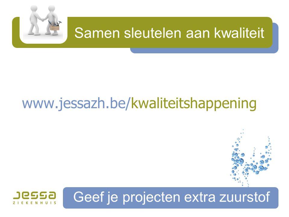 Samen sleutelen aan kwaliteit Geef je projecten extra zuurstof www.jessazh.be/kwaliteitshappening