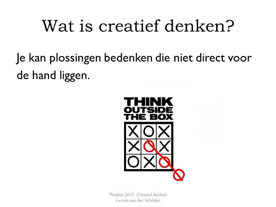 Wat is creatief denken.Je kan plossingen bedenken die niet direct voor de hand liggen.