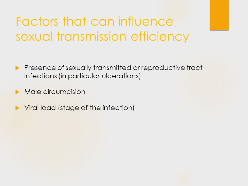 Factors that can influence sexual transmission efficiency  Presence of sexually transmitted or reproductive tract infections (in particular ulceratio