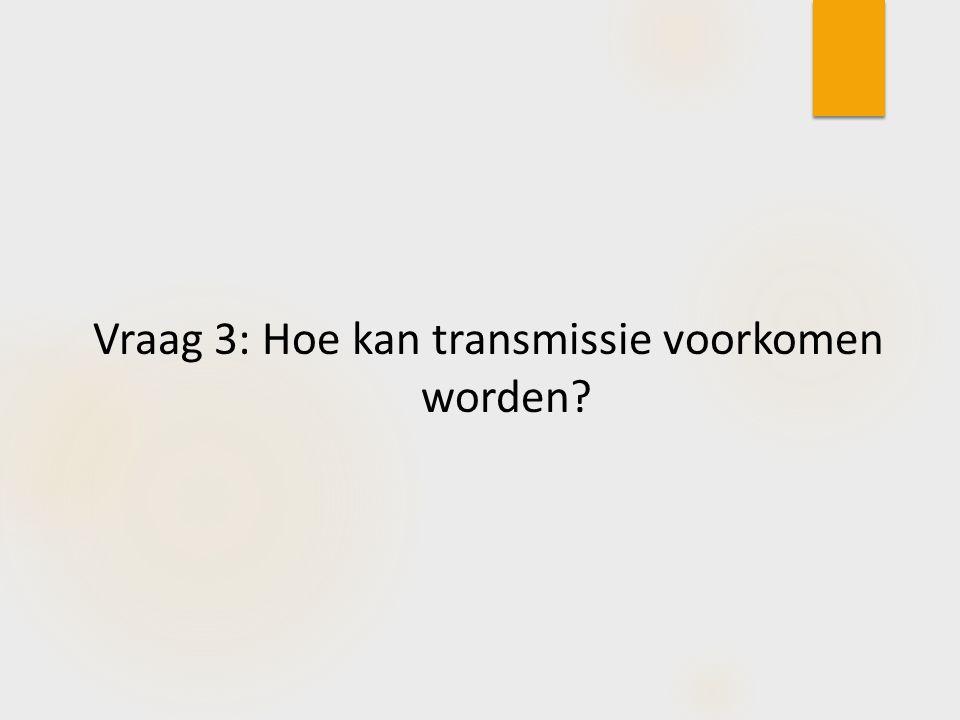 Vraag 3: Hoe kan transmissie voorkomen worden