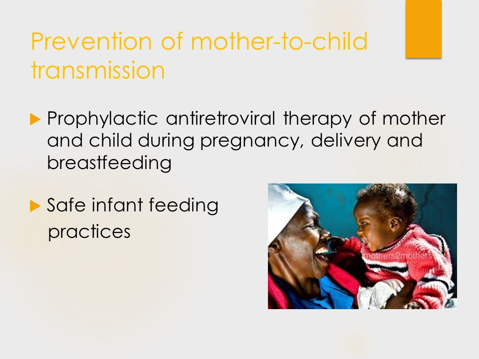 Prevention of mother-to-child transmission  Prophylactic antiretroviral therapy of mother and child during pregnancy, delivery and breastfeeding  Safe infant feeding practices