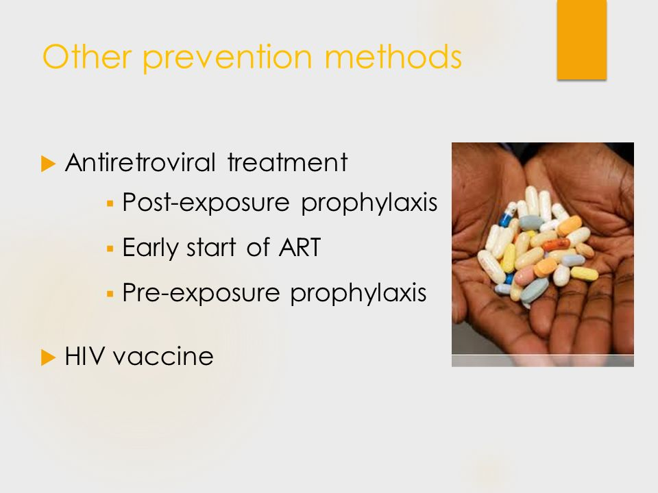 Other prevention methods  Antiretroviral treatment  Post-exposure prophylaxis  Early start of ART  Pre-exposure prophylaxis  HIV vaccine