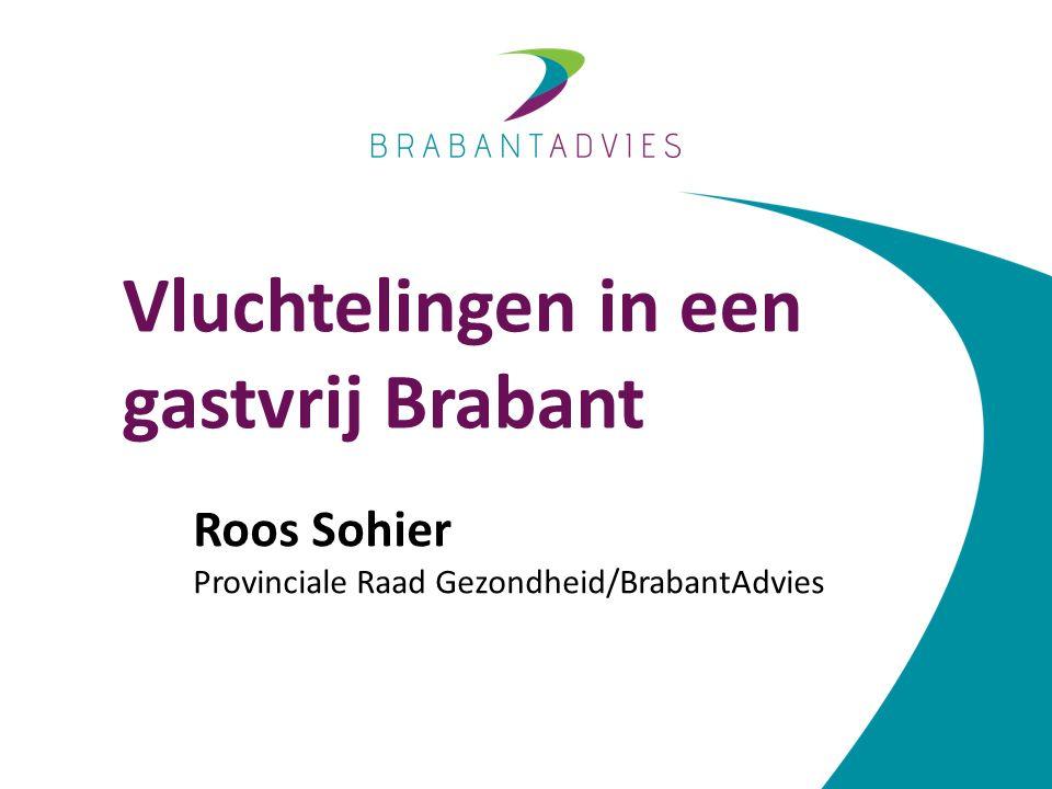 Vluchtelingen in een gastvrij Brabant Roos Sohier Provinciale Raad Gezondheid/BrabantAdvies