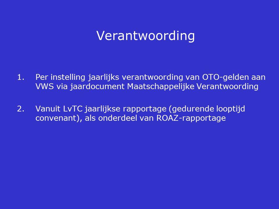 Verantwoording 1.Per instelling jaarlijks verantwoording van OTO-gelden aan VWS via jaardocument Maatschappelijke Verantwoording 2.Vanuit LvTC jaarlij