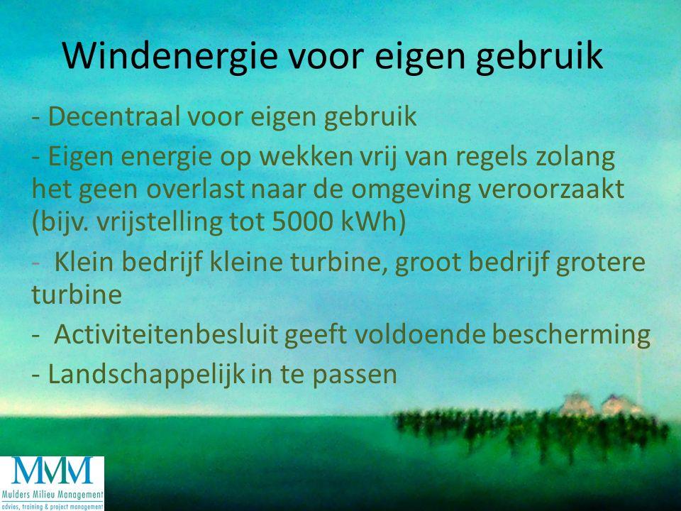 Windenergie voor eigen gebruik - Decentraal voor eigen gebruik - Eigen energie op wekken vrij van regels zolang het geen overlast naar de omgeving veroorzaakt (bijv.