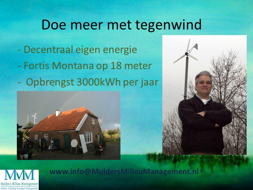 Doe meer met tegenwind - Decentraal eigen energie - Fortis Montana op 18 meter - Opbrengst 3000kWh per jaar - www.info@MuldersMilieuManagement.nl
