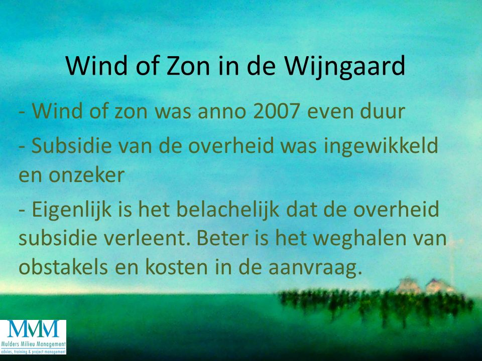 Wind of Zon in de Wijngaard - Wind of zon was anno 2007 even duur - Subsidie van de overheid was ingewikkeld en onzeker - Eigenlijk is het belachelijk dat de overheid subsidie verleent.