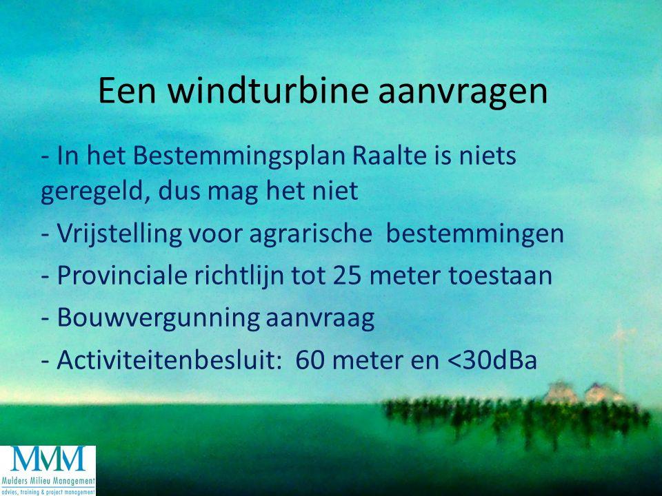 Een windturbine aanvragen - In het Bestemmingsplan Raalte is niets geregeld, dus mag het niet - Vrijstelling voor agrarische bestemmingen - Provinciale richtlijn tot 25 meter toestaan - Bouwvergunning aanvraag - Activiteitenbesluit: 60 meter en <30dBa