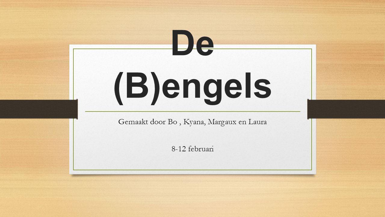 De (B)engels Gemaakt door Bo, Kyana, Margaux en Laura 8-12 februari