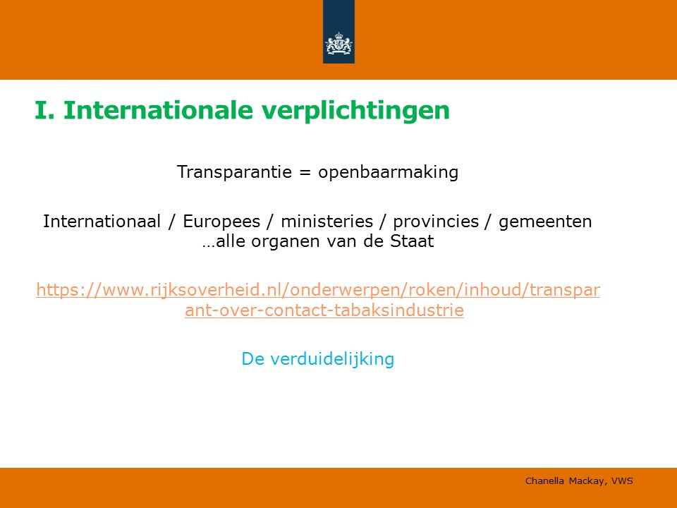 I. Internationale verplichtingen Transparantie = openbaarmaking Internationaal / Europees / ministeries / provincies / gemeenten …alle organen van de