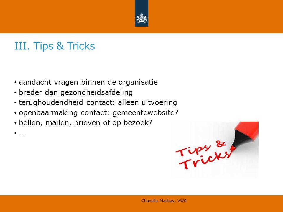 III. Tips & Tricks aandacht vragen binnen de organisatie breder dan gezondheidsafdeling terughoudendheid contact: alleen uitvoering openbaarmaking con