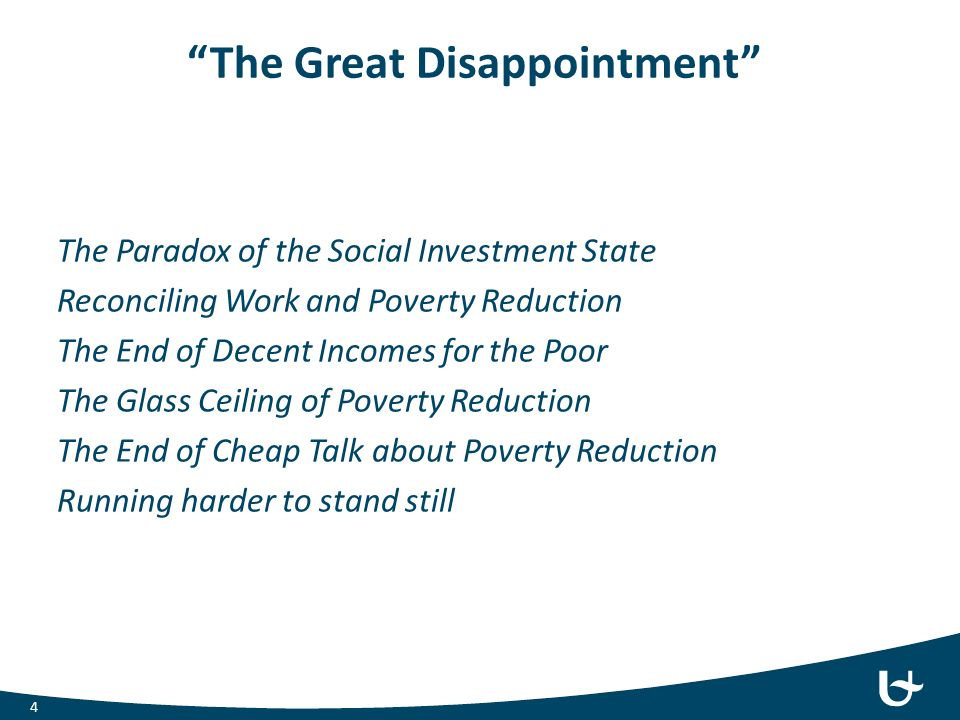 """The Great Disappointment"" The Paradox of the Social Investment State Reconciling Work and Poverty Reduction The End of Decent Incomes for the Poor Th"