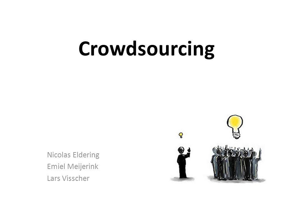 Crowdsourcing Nicolas Eldering Emiel Meijerink Lars Visscher
