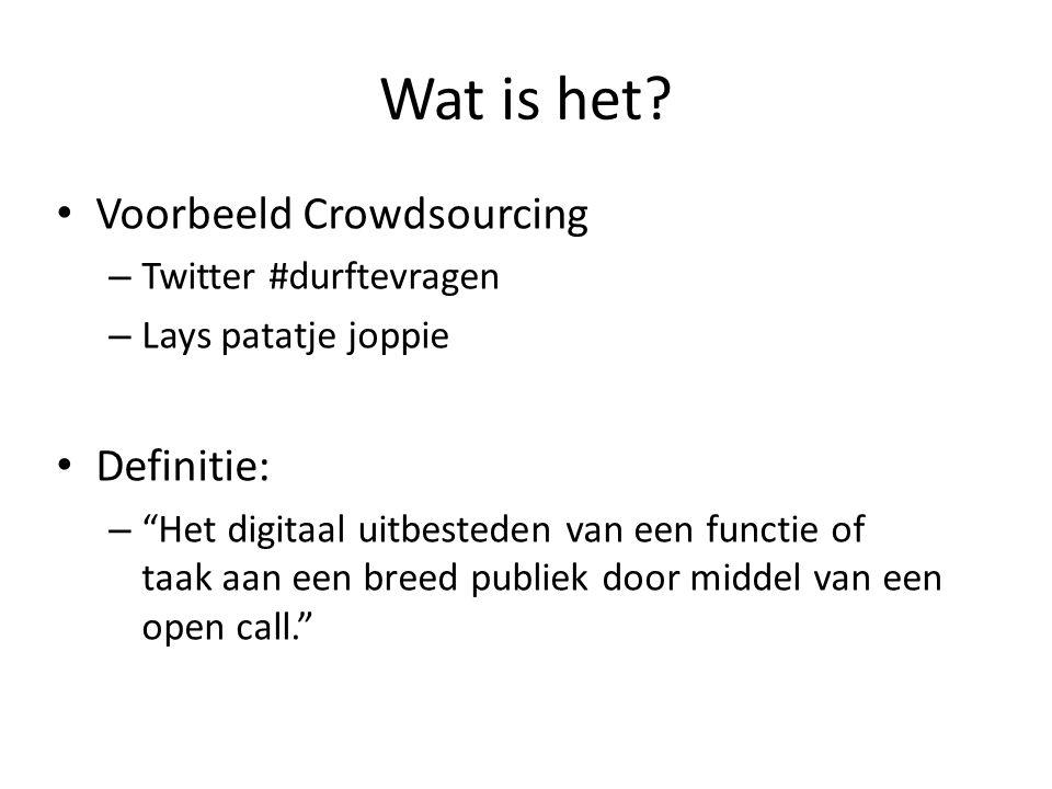 """Wat is het? Voorbeeld Crowdsourcing – Twitter #durftevragen – Lays patatje joppie Definitie: – """"Het digitaal uitbesteden van een functie of taak aan e"""