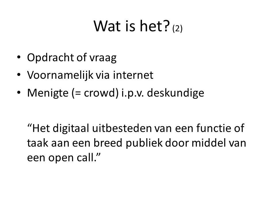 """Wat is het? (2) Opdracht of vraag Voornamelijk via internet Menigte (= crowd) i.p.v. deskundige """"Het digitaal uitbesteden van een functie of taak aan"""