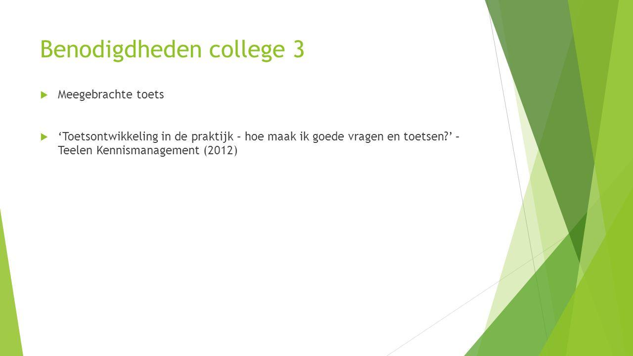 Benodigdheden college 3  Meegebrachte toets  'Toetsontwikkeling in de praktijk – hoe maak ik goede vragen en toetsen?' – Teelen Kennismanagement (2012)