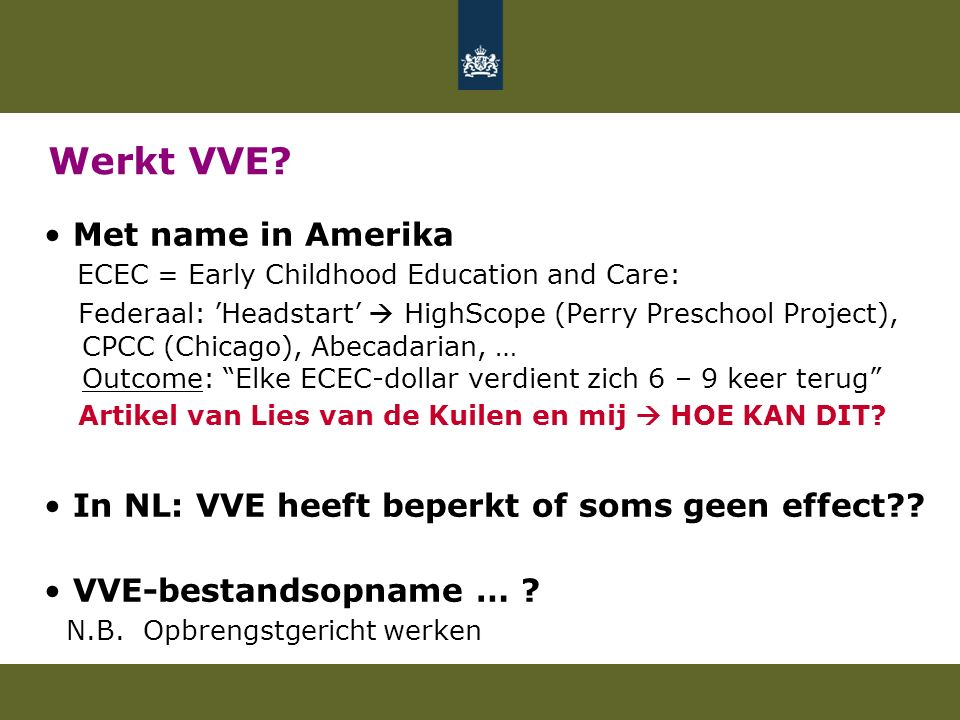 Werkt VVE? Met name in Amerika ECEC = Early Childhood Education and Care: Federaal: 'Headstart'  HighScope (Perry Preschool Project), CPCC (Chicago),
