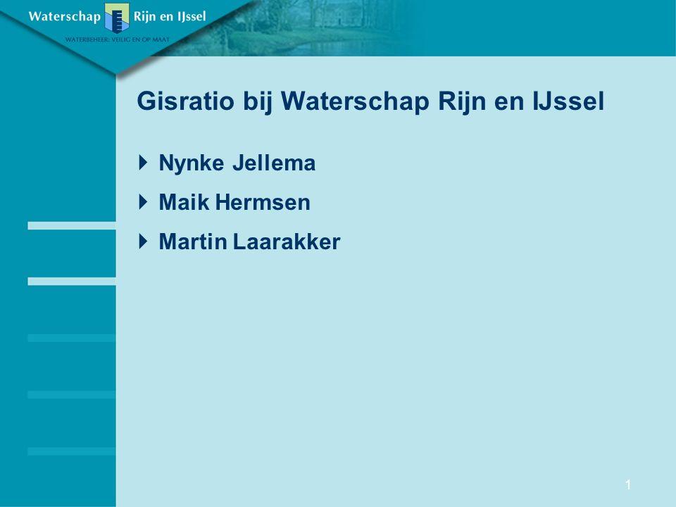 Gisratio bij Waterschap Rijn en IJssel  Nynke Jellema  Maik Hermsen  Martin Laarakker 1