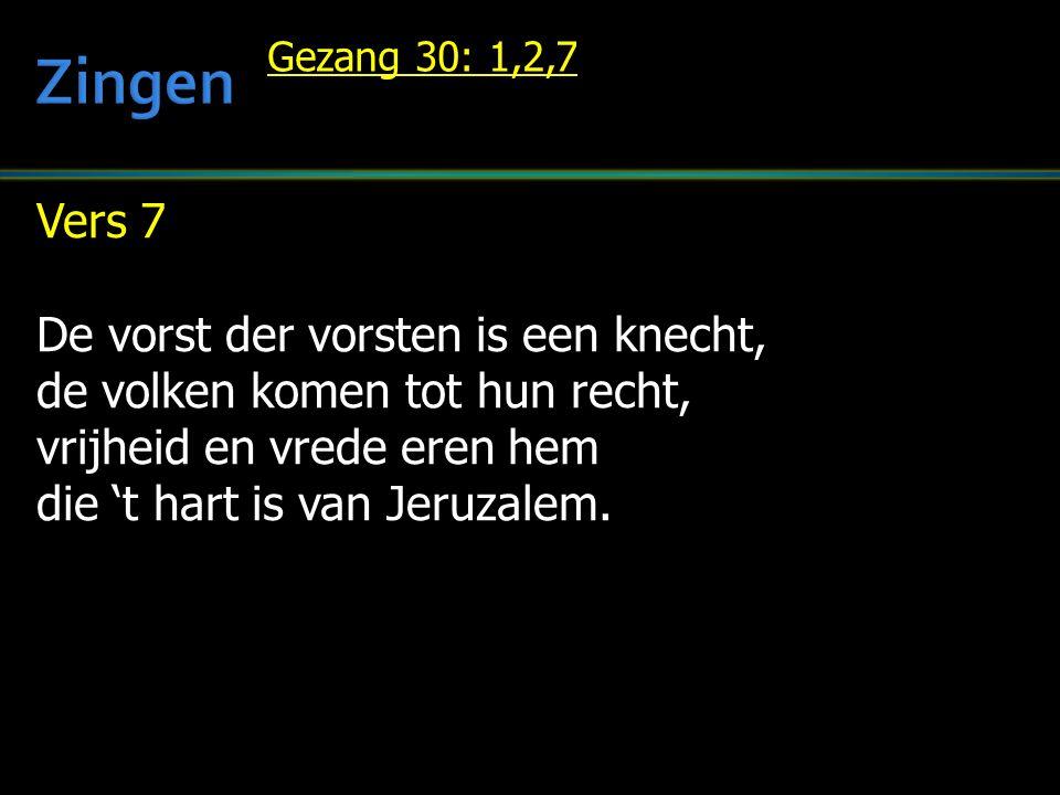 Vers 7 De vorst der vorsten is een knecht, de volken komen tot hun recht, vrijheid en vrede eren hem die 't hart is van Jeruzalem.