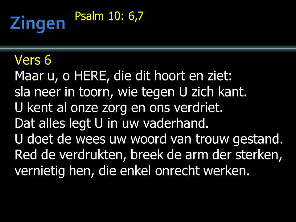 Psalm 10: 6,7 Vers 6 Maar u, o HERE, die dit hoort en ziet: sla neer in toorn, wie tegen U zich kant.