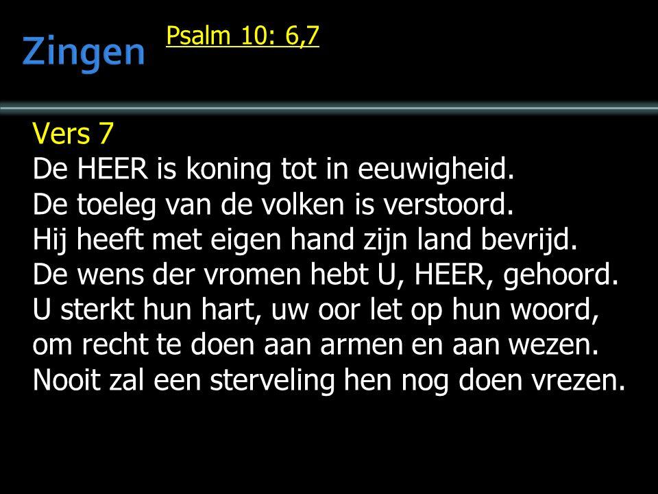Psalm 10: 6,7 Vers 7 De HEER is koning tot in eeuwigheid.
