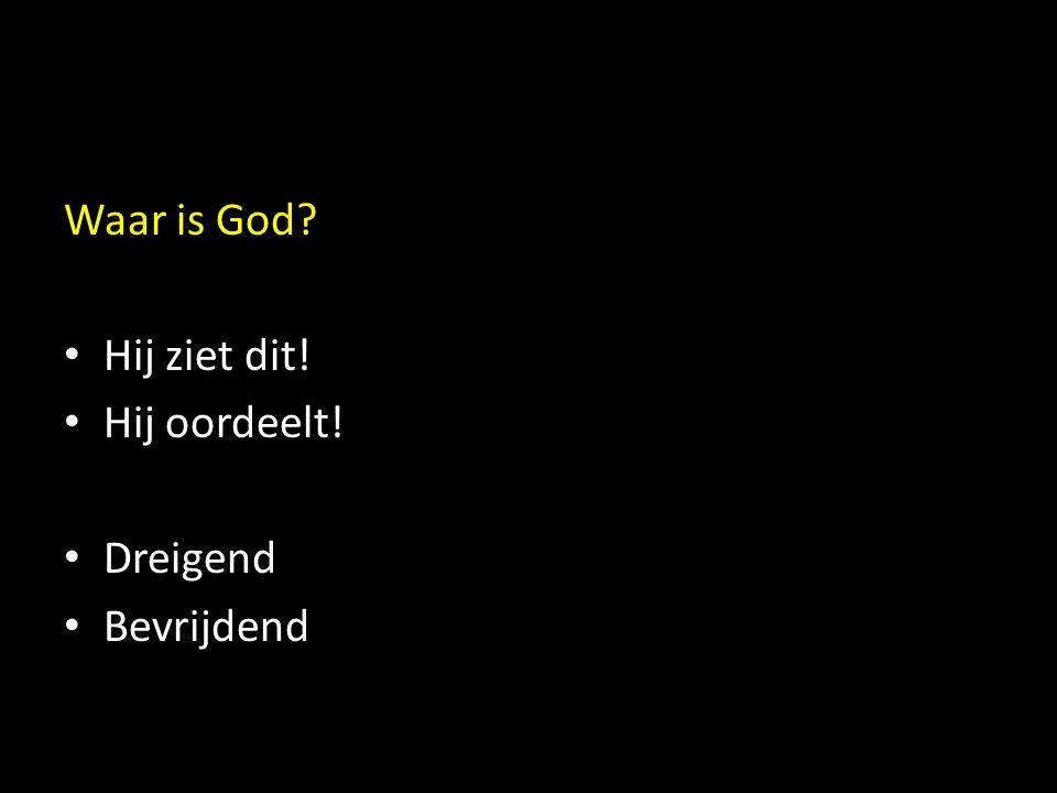 Waar is God? Hij ziet dit! Hij oordeelt! Dreigend Bevrijdend