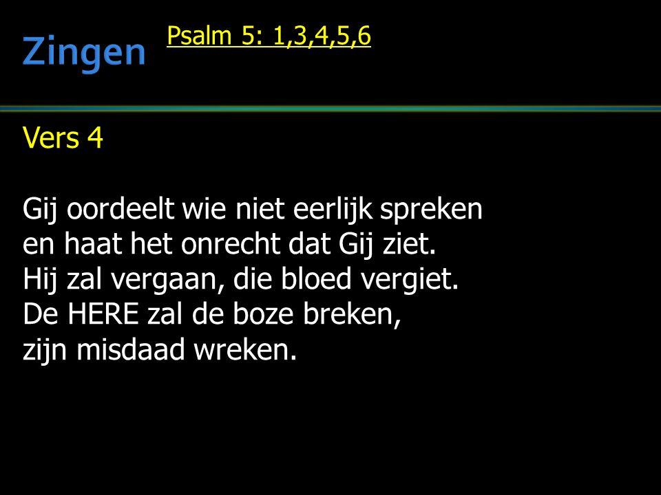 Vers 4 Gij oordeelt wie niet eerlijk spreken en haat het onrecht dat Gij ziet.