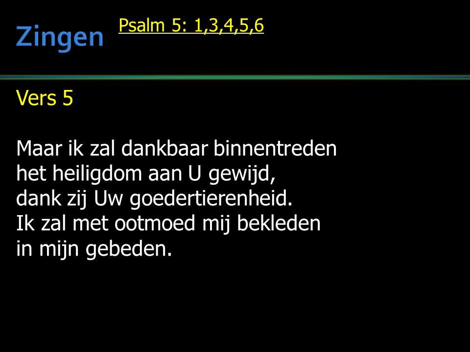 Vers 5 Maar ik zal dankbaar binnentreden het heiligdom aan U gewijd, dank zij Uw goedertierenheid.
