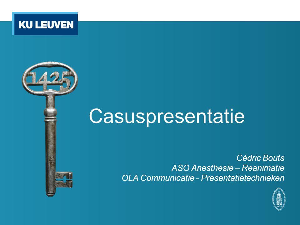 Casuspresentatie Cédric Bouts ASO Anesthesie – Reanimatie OLA Communicatie - Presentatietechnieken