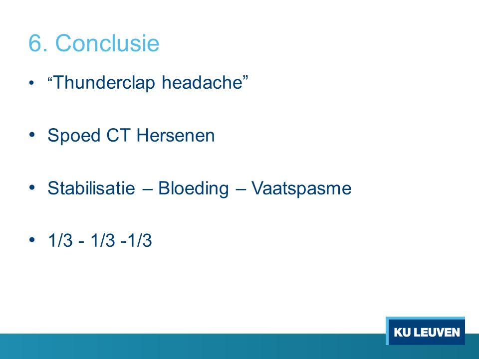 "6. Conclusie "" Thunderclap headache"" Spoed CT Hersenen Stabilisatie – Bloeding – Vaatspasme 1/3 - 1/3 -1/3"