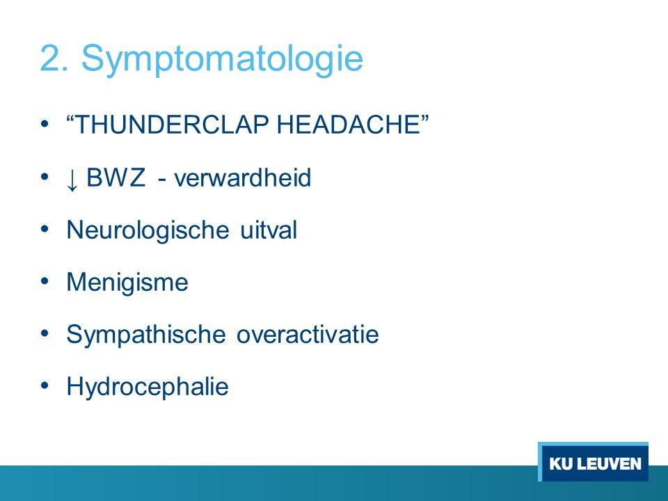 """2. Symptomatologie """"THUNDERCLAP HEADACHE"""" ↓ BWZ - verwardheid Neurologische uitval Menigisme Sympathische overactivatie Hydrocephalie"""