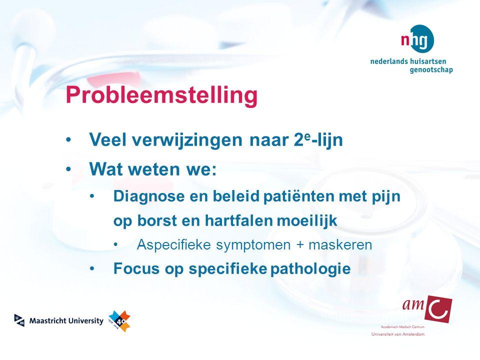 Probleemstelling Veel verwijzingen naar 2 e -lijn Wat weten we: Diagnose en beleid patiënten met pijn op borst en hartfalen moeilijk Aspecifieke symptomen + maskeren Focus op specifieke pathologie