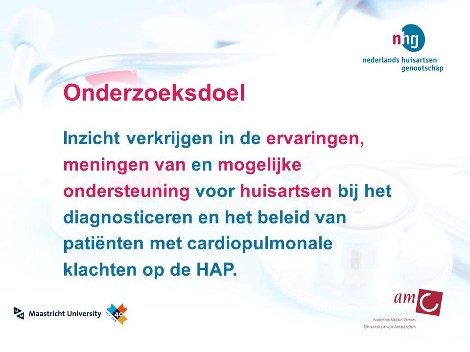 Onderzoeksdoel Inzicht verkrijgen in de ervaringen, meningen van en mogelijke ondersteuning voor huisartsen bij het diagnosticeren en het beleid van patiënten met cardiopulmonale klachten op de HAP.