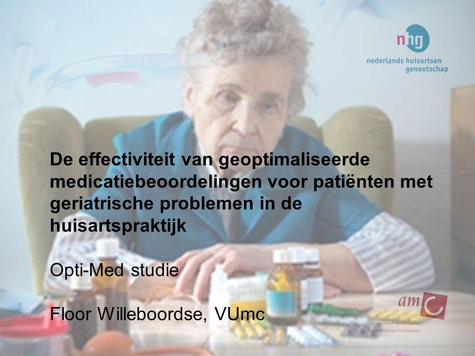 De effectiviteit van geoptimaliseerde medicatiebeoordelingen voor patiënten met geriatrische problemen in de huisartspraktijk Opti-Med studie Floor Willeboordse, VUmc