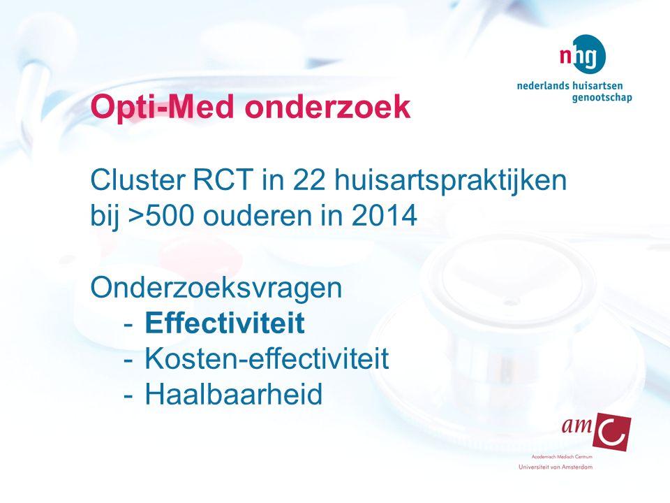 Opti-Med onderzoek Cluster RCT in 22 huisartspraktijken bij >500 ouderen in 2014 Onderzoeksvragen -Effectiviteit -Kosten-effectiviteit -Haalbaarheid