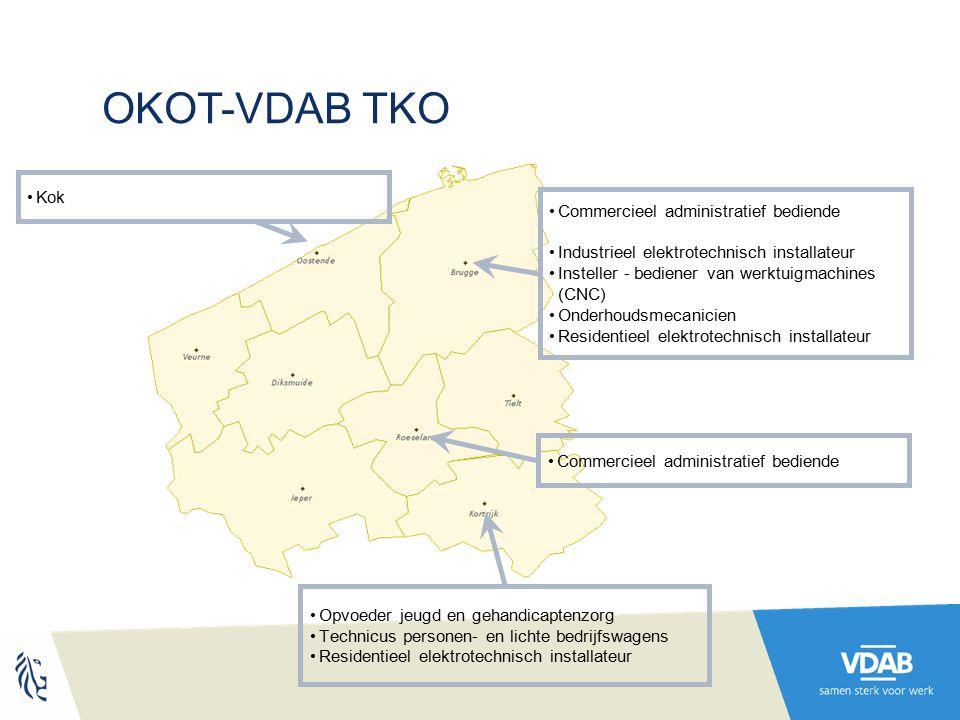 OKOT-VDAB TKO Commercieel administratief bediende Industrieel elektrotechnisch installateur Insteller - bediener van werktuigmachines (CNC) Onderhoudsmecanicien Residentieel elektrotechnisch installateur Commercieel administratief bediende Opvoeder jeugd en gehandicaptenzorg Technicus personen- en lichte bedrijfswagens Residentieel elektrotechnisch installateur Kok