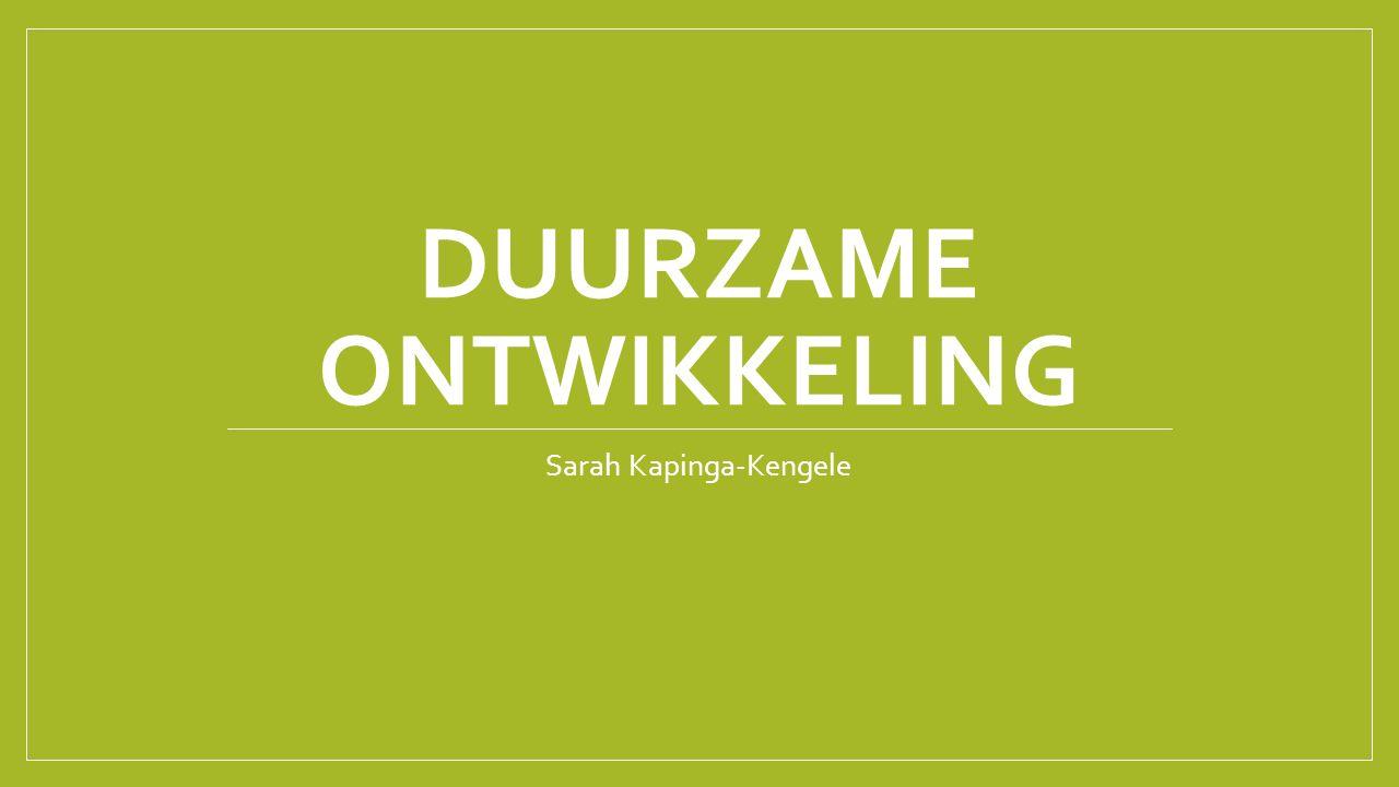 DUURZAME ONTWIKKELING Sarah Kapinga-Kengele