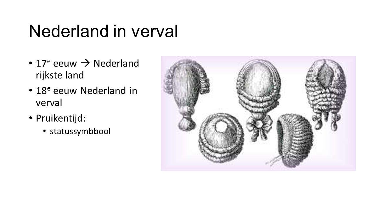 Nederland in verval 17 e eeuw  Nederland rijkste land 18 e eeuw Nederland in verval Pruikentijd: statussymbbool
