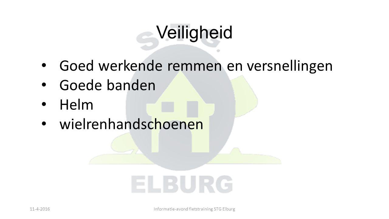 Veiligheid Goed werkende remmen en versnellingen Goede banden Helm wielrenhandschoenen 11-4-2016Informatie-avond fietstraining STG Elburg